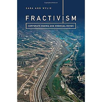 Fractivism - Corporate Bodies and Chemical Bonds by Sara Ann Wylie - 9