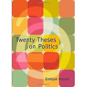 Twenty Theses on Politics by Enrique Dussel - George Ciccariello-Mahe