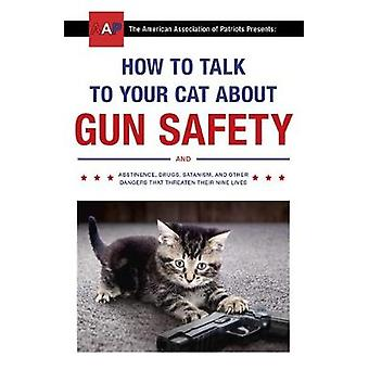 How to Talk to Your Cat About Gun Safety - and Abstinence - Drugs - Sa