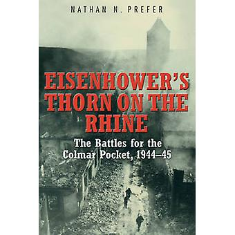 Eisenhower's Thorn on the Rhine - The Battles for the Colmar Pocket -