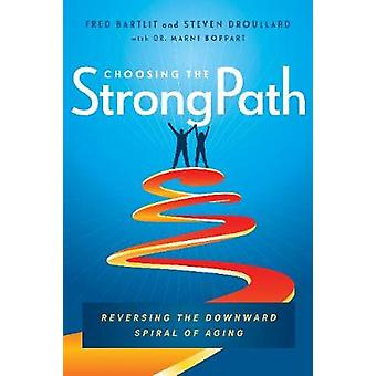 Choosing the StrongPath - Reversing the Downward Spiral of Aging by Fr
