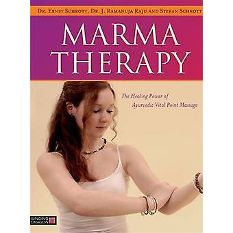 Marma Therapy - The Healing Power of Ayurvedic Vital Point Massage by