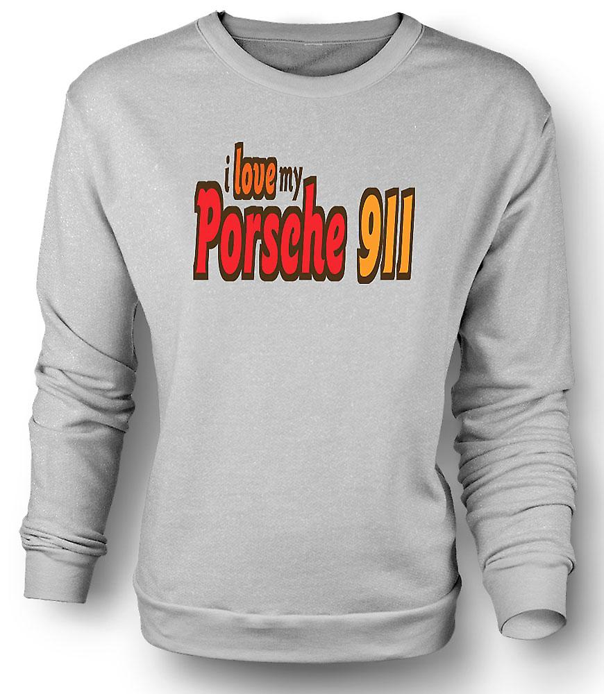 Mens Sweatshirt I Love My Porsche 911 - Car Enthusiast