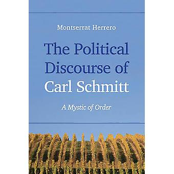 The Political Discourse of Carl Schmitt - A Mystic of Order by Montser