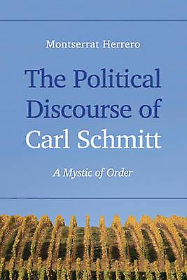 The Political Discourse of voiturel Schmitt - A Mystic of Order by Montser
