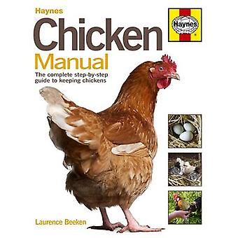 Chicken Manual - The Complete Step-by-step Guide to Keeping Chickens b