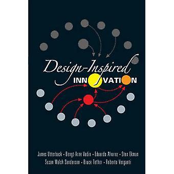 Design-Inspired Innovation by James M. Utterback - Bengt-Arne Vedin -