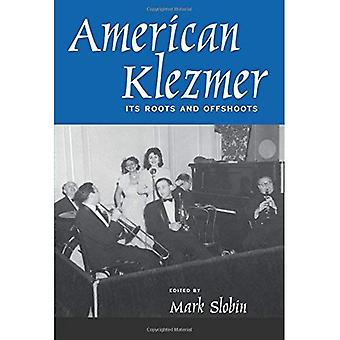 American Klezmer - Its Roots and Offshoots