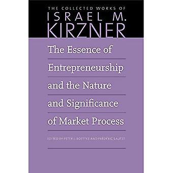 The Essence of Entrepreneurship and the Nature and Significance of Market Process (vol.8 of 10)