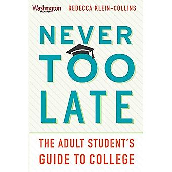 Never Too Late: The Adult Student's Guide to College