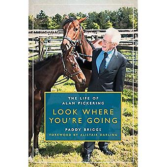 Look Where You're Going: The Life of Alan Pickering: 2018