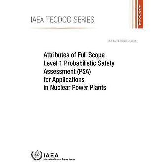 Attributes of Full Scope Level 1 Probabilistic Safety Assessment (PSA) for� Applications in Nuclear Power Plants (IAEA TECDOC Series)
