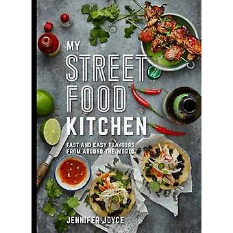 My Street Food Kitchen - Fast and Easy Flavours from Around the World