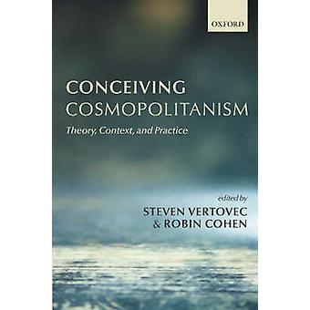 Conceiving Cosmopolitanism Theory Context and Practice by Learmount & Simon