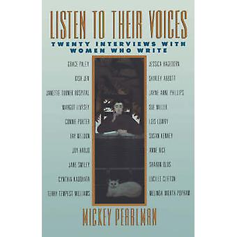 Listen to Their Voices Twenty Interviews with Women Who Write by Pearlman & Mickey