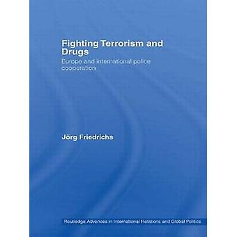 Fighting Terrorism and Drugs Europe and International Police Cooperation by Friedrichs & Jorg