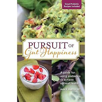 Pursuit of Gut Happiness A Scientific and Simple Guide to Use Probiotics to Achieve Optimal Gut Health by SHARMA & RAJIV