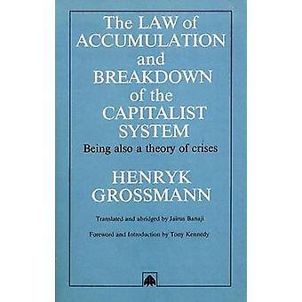 The Law of Accumulation and Breakdown of the Capitalist System Being Also a Theory of Crises by Grossmann & Henryk