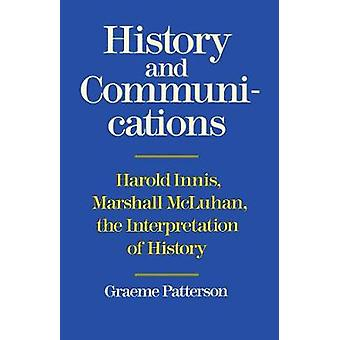 History and Communications Harold Innis Marshall McLuhan the Interpretation of History by Patterson & Graeme