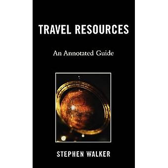 Travel Resources An Annotated Guide by Walker & Stephen