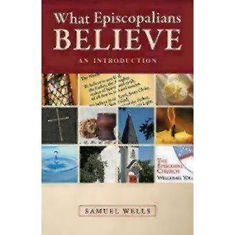 What Episcopalians Believe An Introduction by Wells & Samuel