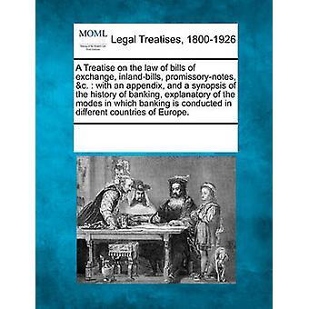 En avhandling om lagen om växlar inlandbills promissorynotes c.  med en bilaga och en sammanfattning av historien av Bank förklarande av lägen där bank genomförs i av flera bidragsgivare & se Noter