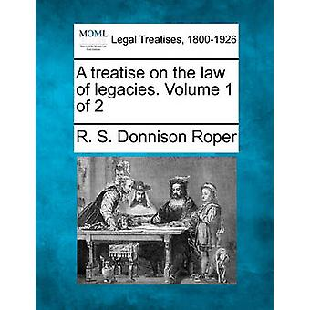 A treatise on the law of legacies. Volume 1 of 2 by Roper & R. S. Donnison