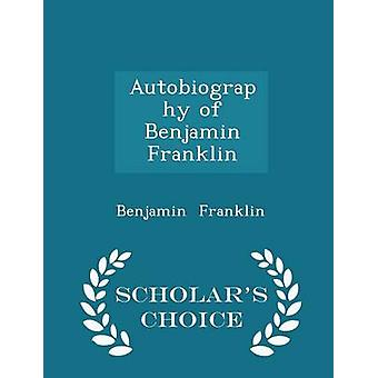 Autobiography of Benjamin Franklin  Scholars Choice Edition by Franklin & Benjamin