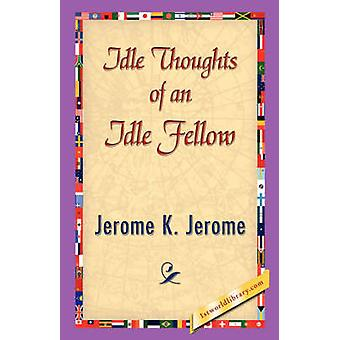 Idle Thoughts of an Idle Fellow by Jerome & Jerome Klapka