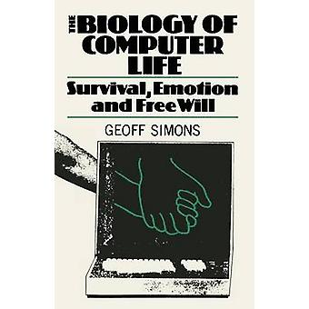 The Biology of Computer Life Survival Emotion and Free Will by Simons