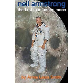 Neil Armstrong erster Mensch auf dem Mond von Smith & Annie Laura
