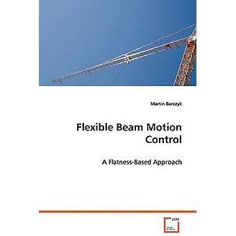 Flexible Beam Motion Control by Barczyk & Martin