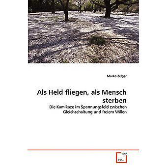 Als Held fliegen als Mensch sterben by Zelger & Marko