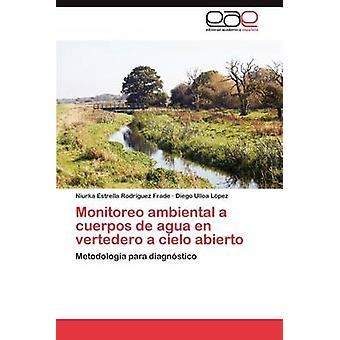Monitoreo Ambiental ein Cuerpos de Agua de Vertedero eine Cielo Abierto von Rodr Guez Frade & Niurka Estrella