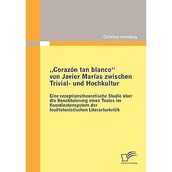 Corazn tan blanco von Javier Maras zwischen Trivial und Hochkultur by Amtsberg & Christian