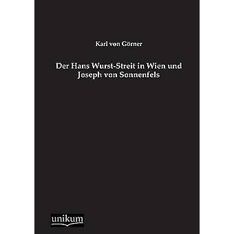 Der Hans WurstStreit in Wien Und Joseph Von Sonnenfels by Von Gorner & Karl