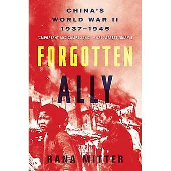 Forgotten Ally - China's World War II - 1937-1945 by Rana Mitter - 978