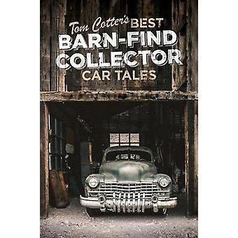 Tom Cotter's Best Barn-Find Collector Car Tales by Tom Cotter's Best