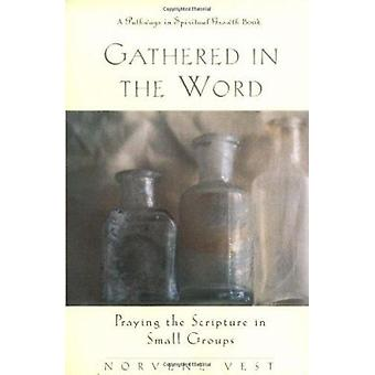 Gathered in the Word - Praying the Scripture in Small Groups by Norven