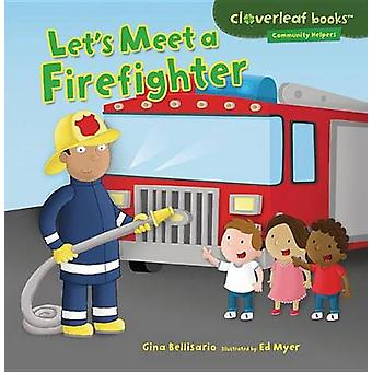 Let's Meet a Firefighter by Gina Bellisario - Ed Myer - 9781467708029