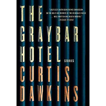 The Graybar Hotel - Stories by Curtis Dawkins - 9781501162305 Book
