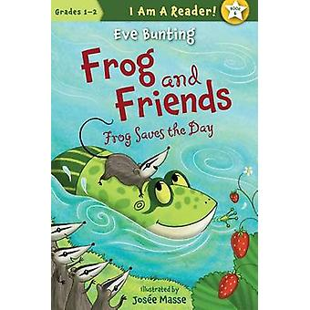 Frog Saves the Day by Eve Bunting - Josee Masse - 9781585368105 Book