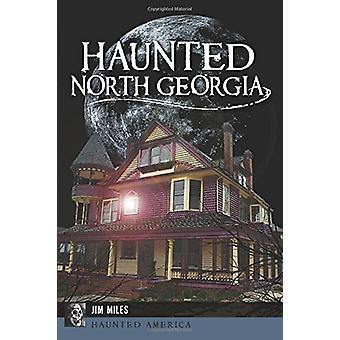 Haunted North Georgia by Jim Miles - 9781625859471 Book