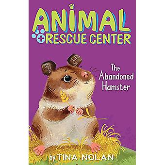The Abandoned Hamster by Tina Nolan - 9781680104196 Book