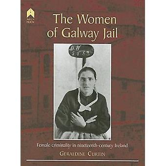 The Women of Galway Jail - Female Criminality in Nineteenth-century Ir