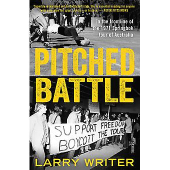 Pitched Battle - In the Frontline of the 1971 Springbok Tour of Austra