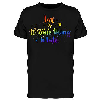Love Is A Terrible Thing To Hate Tee Men's -Image by Shutterstock
