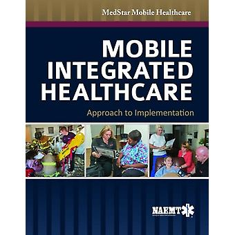 Mobile Integrated Healthcare: Approach to Implementation (Paperback) by Medstar Mobile Healthcare
