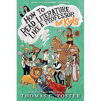 How to Read Literature Like a Professor - For Kids by Thomas C Foster