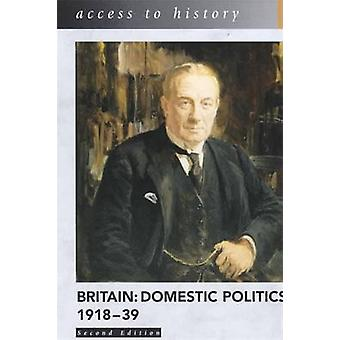Access to History - Britain - Domestic Politics - 1918-39 by Robert D.